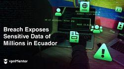 エクアドルで全国民を超える2000万人以上の情報流出。どういうこと?