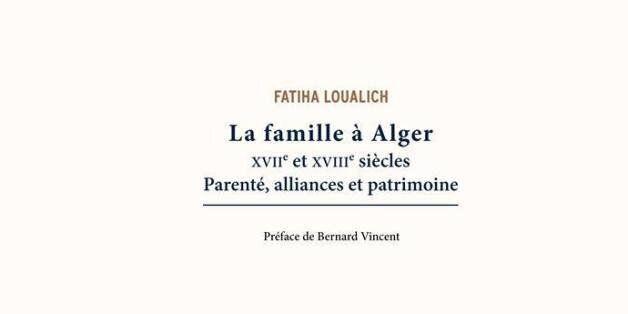 La famille à Alger XVIIe et XVIIIe siècles Parenté, alliances et patrimoine, une photographie de la société