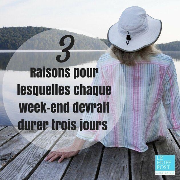 3 raisons pour lesquelles chaque week-end devrait durer trois