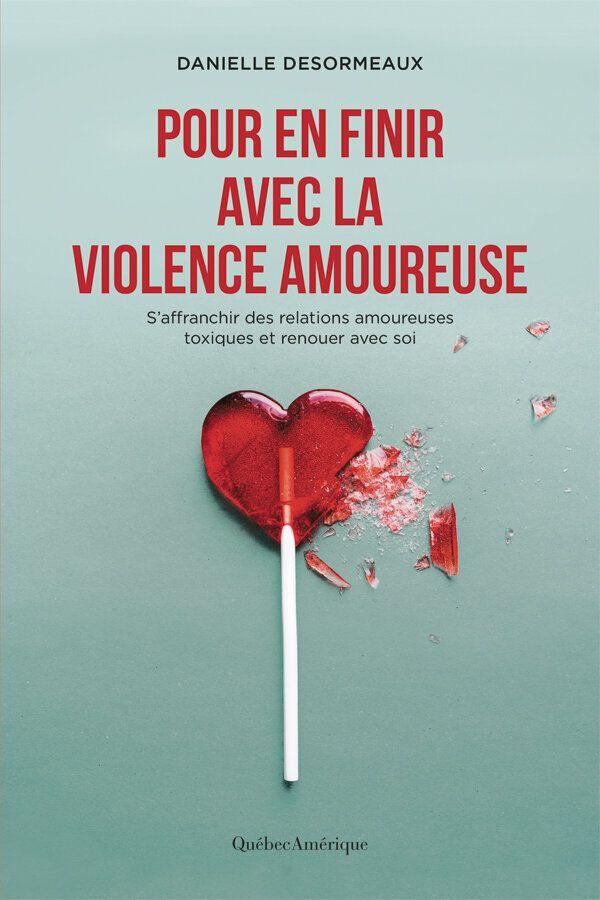 Pour en finir avec la violence amoureuse, Québec Amérique, 280 pages, 19,95$