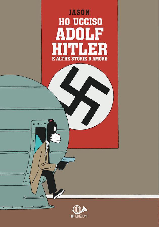 Ho ucciso Adolf Hitler e altre storie