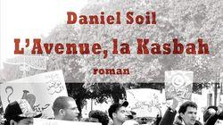 """""""L'Avenue, la Kasbah"""" de Daniel Soil ou quand """"la révolution réintroduit l'amour, le possible,"""