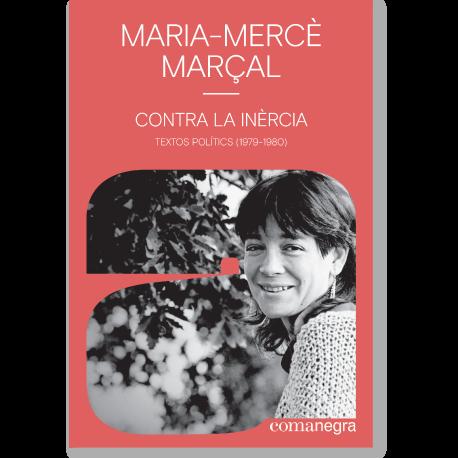 Maria-Mercè Marçal.Contra la inèrcia: textos polítics (1979-1980)....