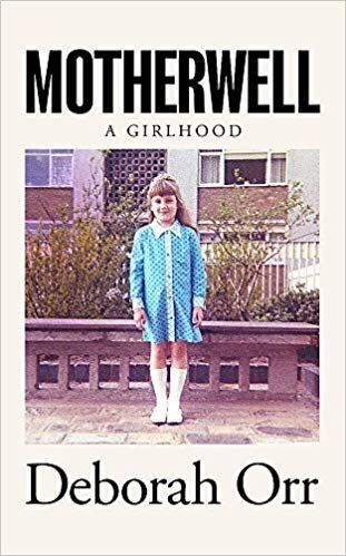 "<a href=""https://bit.ly/37DLW6f"" target=""_blank"" rel=""noopener noreferrer"">Motherwell: A Girlhood by Deborah Orr, Waterstones,</a> &pound;16.99"