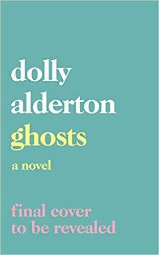 """<a href=""""https://bit.ly/2SWBrFx"""" target=""""_blank"""" rel=""""noopener noreferrer"""">Ghosts by Dolly Alderton, Waterstones,</a> &pound;14.99&nbsp;&nbsp; &nbsp;"""