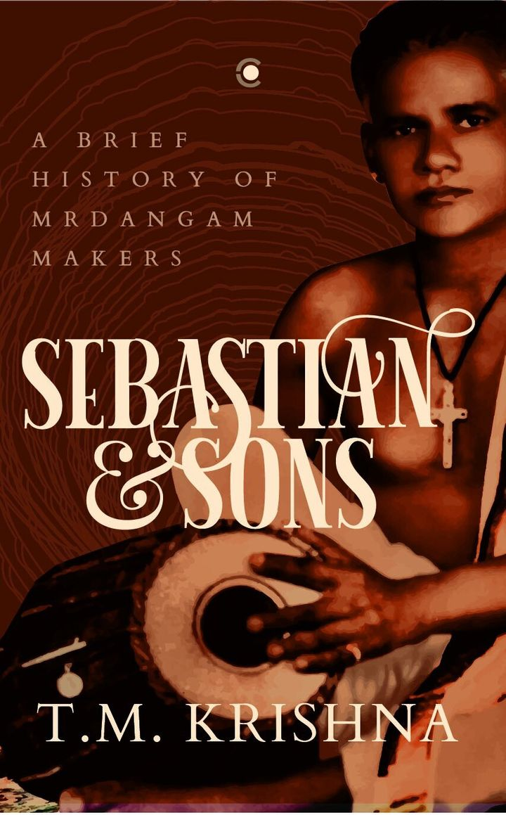 'Sebastian and Sons; A Brief History of Mrdangam Makers' by T.M. Krishna; Published by Context/Westland (2020)