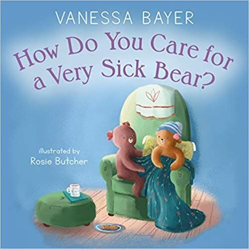 """How Do You Care for a Very Sick Bear?"" helps children understand how to help others going through cancer treatment."