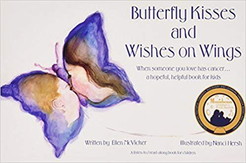 """Butterfly Kisses and Wishes on Wings"" provides a thorough yet child-friendly explanation of cancer."