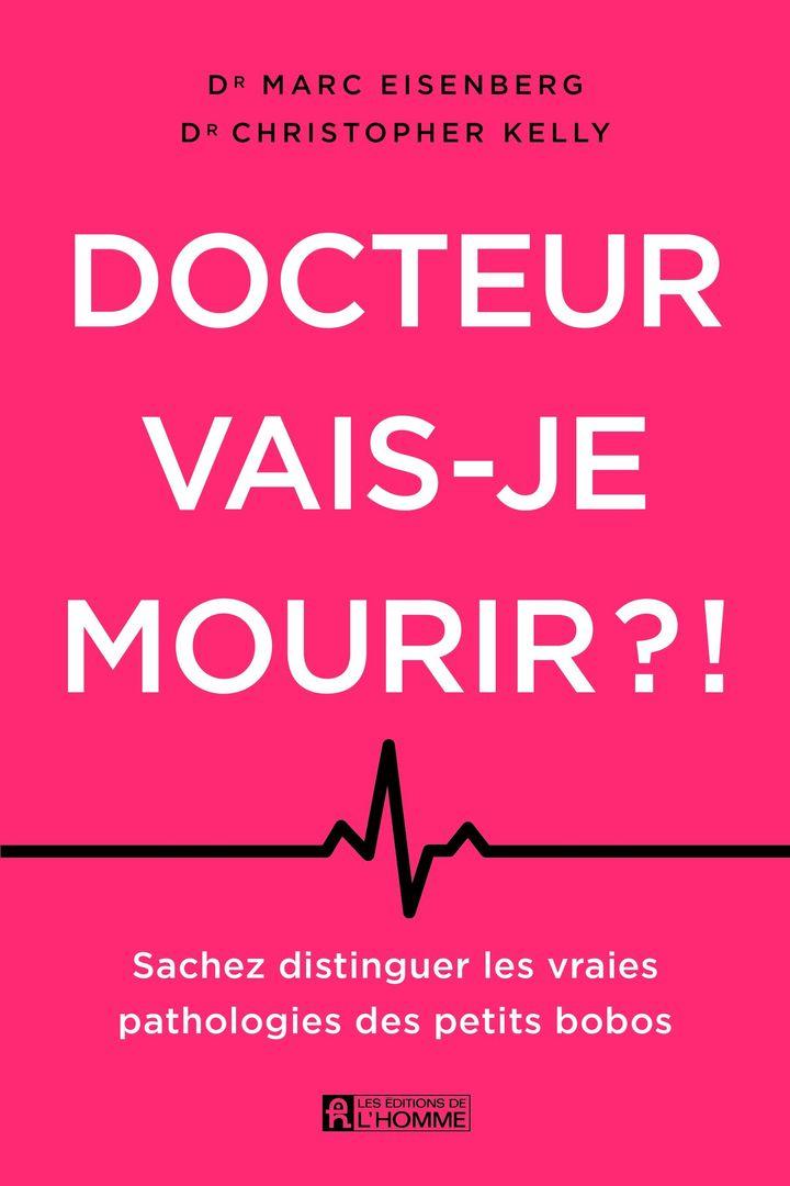 «Docteur vais-je mourir?!», Les Éditions de l'Homme, 328 pages, 29,95$