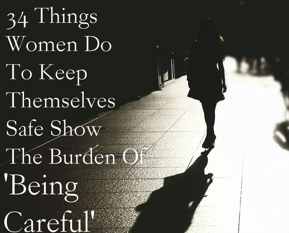 34 Things Women Do To Stay Safe Show The Burden Of 'Being