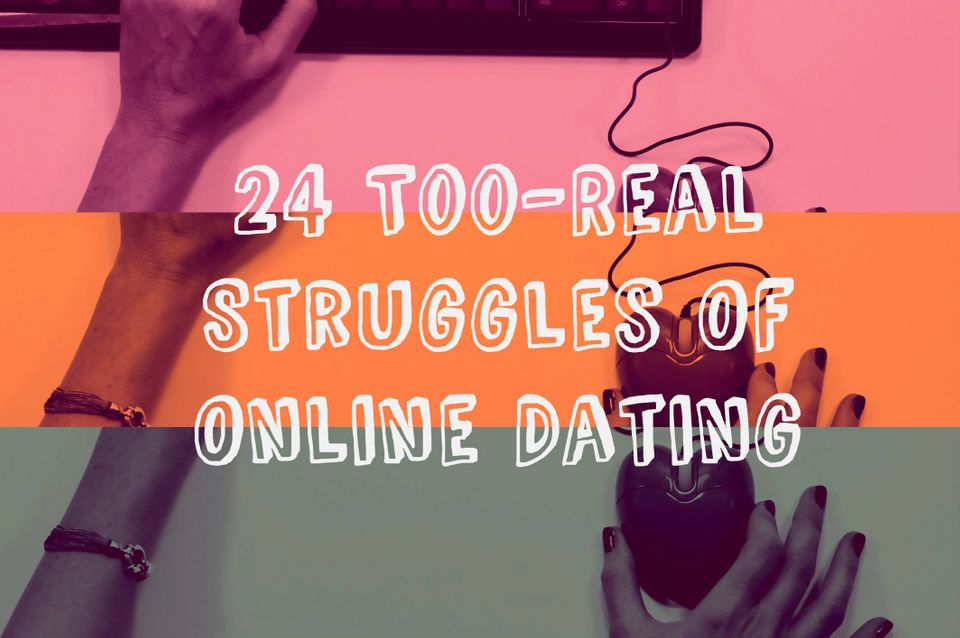 24 Struggles Of Online Dating That Are All Too
