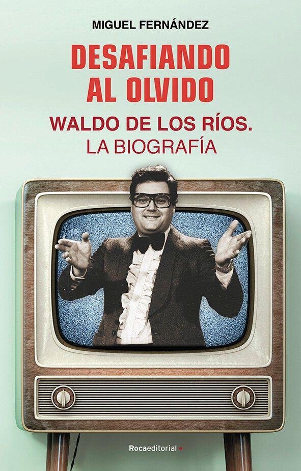 Desafiando al olvido, la biografía de Waldo de los Ríos, por Miguel Fernández (Roca