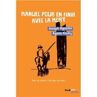 "Joseph Agostini &amp; Agn&egrave;s Rouby - <a href=""https://livre.fnac.com/a12641378/Joseph-Agostini-Manuel-pour-en-finir-avec-la-mort"" target=""_blank"" rel=""noopener noreferrer""><i>Manuel pour en finir avec la mort</i></a> - Ed. Envolume Soci&eacute;t&eacute;"