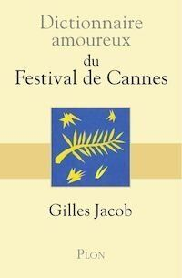 Gilles Jacob - Dictionnaire amoureux du Festival de Cannes - Ed.