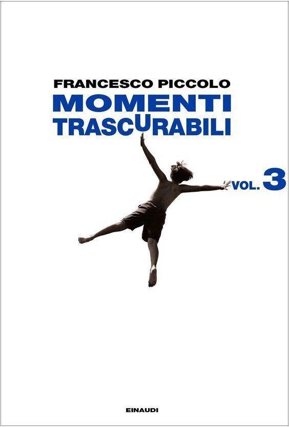 Momenti trascurabili, vol.3. Francesco Piccolo torna in