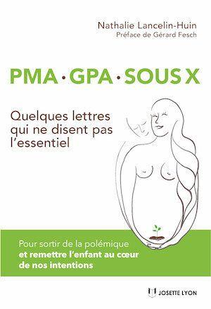 "<strong>Nathalie Lancelin-Huin - <a href=""https://livre.fnac.com/a13910253/Nathalie-Lancelin-Huin-PMA-GPA-sous-X"" target=""_blank"" rel=""noopener noreferrer"">PMA . GPA . SOUS X - Quelques lettres qui ne disent pas l'essentiel</a><i>&nbsp;</i>- Ed.Josette Lyon</strong>"