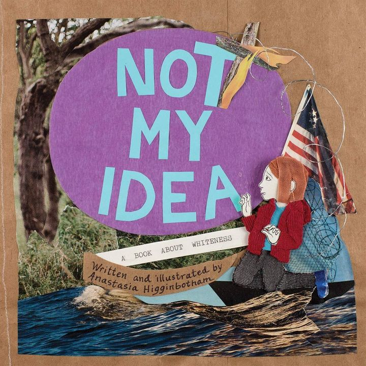 """Not My Idea: A Book About Whiteness"" helps families teach their children to understand how to be actively anti-racist."