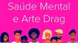 Saúde Mental e Arte Drag: O episódio 11 do podcast Tamo