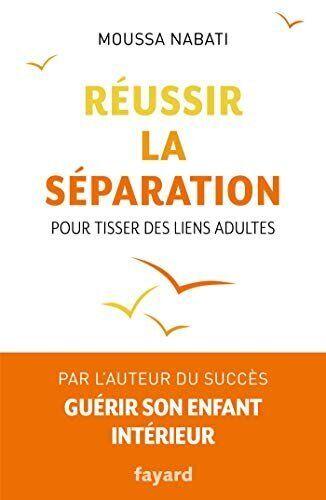 Moussa Nabati - <i>R&eacute;ussir la s&eacute;paration pour tisser des liens adultes</i> - Ed. Fayard