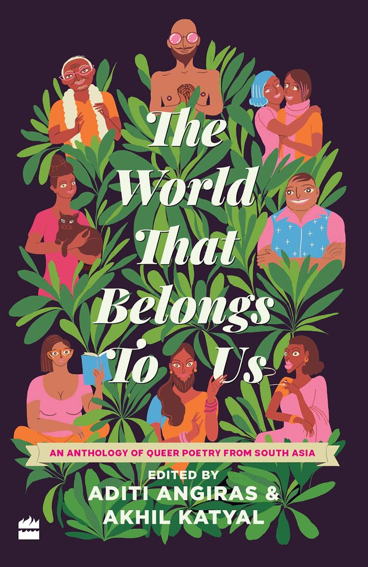 'The World That Belongs To Us: An Anthology of Queer Poetry from South Asia', edited by Aditi Angiras and Akhil Katyal; HarperCollins (2020)