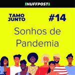 Sonhos de Pandemia: O episódio 14 do podcast Tamo