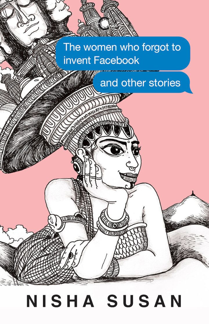 'The Women Who Forgot to Invent Facebook and Other Stories' by Nisha Susan, published by Westland/Context.