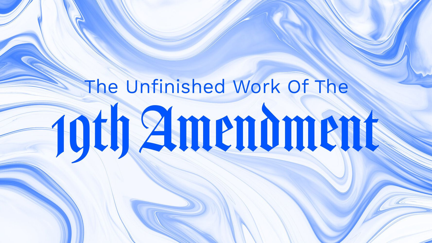 The Unfinished Work Of The 19th Amendment