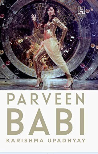 Parveen Babi: A Life by Karishma Upadhyay; Published by Hachette India
