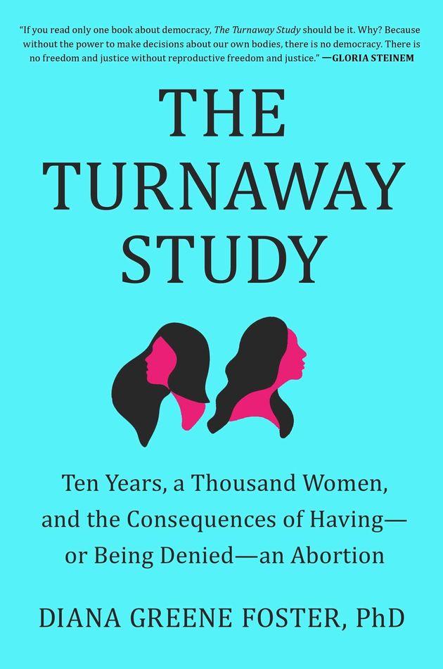 Os resultados do estudo de Foster, apropriadamente denominado The Turnaway Study (estudo da negação...