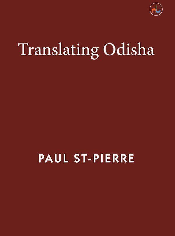 Paul St-Pierre, Translating Odisha, Dhauli Books (2019)