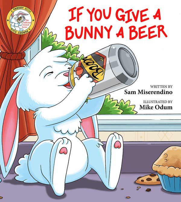"""Although rabbit alcoholism is vastly underreported, <a href=""""http://www.skyhorsepublishing.com/9781510733954/if-you-give-a-bu"""