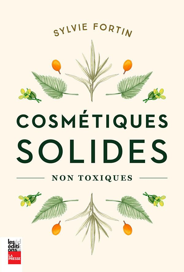 <i>Cosm&eacute;tiques solides non toxiques</i>, Sylvie Fortin, 224 pages, &Eacute;ditions La Presse, Parution ao&ucirc;t 2020.