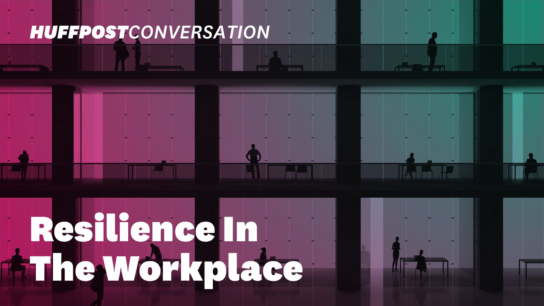 HuffPost Event: Building Resilience In The Workplace During COVID-19