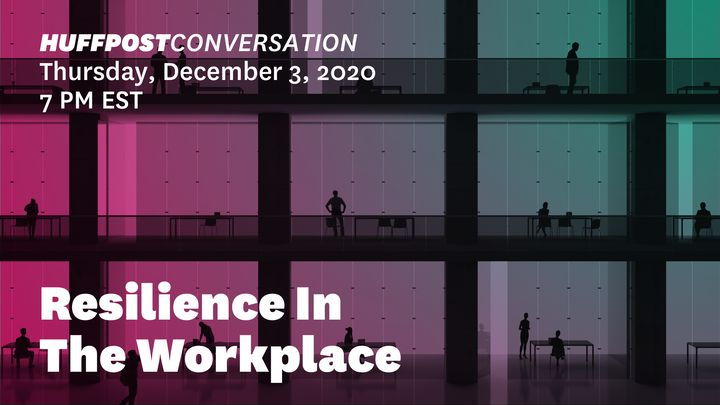 "HuffPost's virtual event ""Resilience In The Workplace"" will take place Thursday, Dec. 3, at 7 p.m. ET."