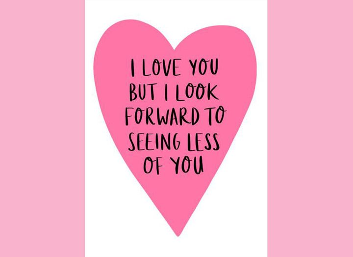 I love you but I look forward to seeing less of you