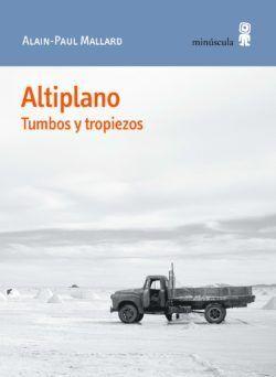 El libro 'Altiplano. Tumbos y tropiezos', de Alain-Paul Mallard.