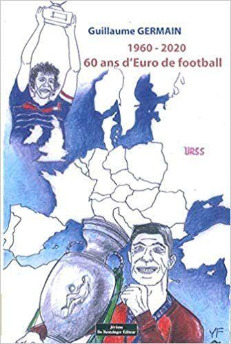Guillaume Germain - 1960-2020, 60 ans d'Euro de football - Ed. Jérôme Do