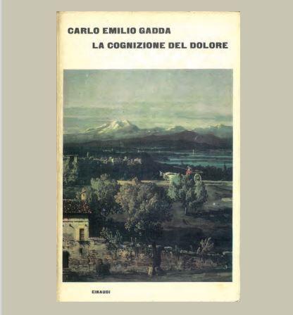Carlo Emilio Gadda, La cognizione del dolore, Einaudi, Torino,