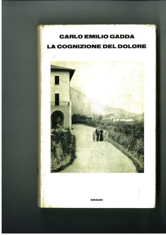 13 A - Carlo Emilio Gadda, La cognizione del dolore. Con un saggio introduttivo di Gianfranco Contini....