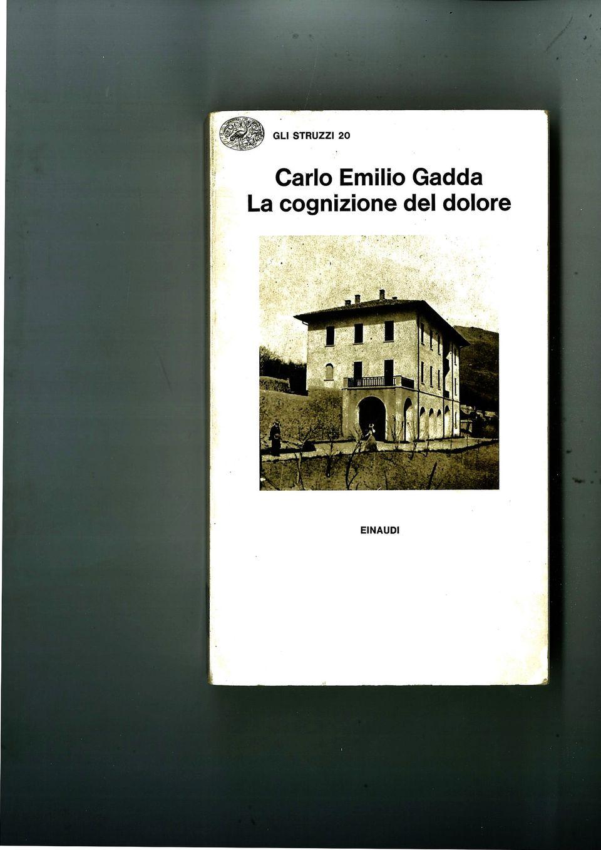 Carlo Emilio Gadda, La cognizione del dolore. Con un saggio introduttivo di Gianfranco Contini. Einaudi,...