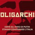 """""""Oligarchi. Come gli amici di Putin stanno comprando l'Italia"""". HuffPost pubblica uno"""